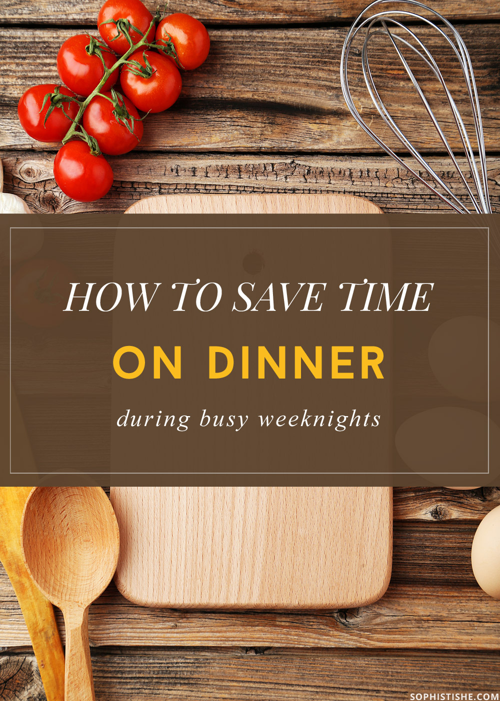 How to Save Time on Dinner During Busy Weeknights @Sophistishe